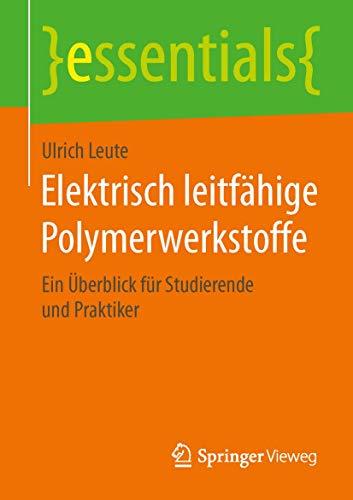 Elektrisch leitfähige Polymerwerkstoffe: Ein Überblick für Studierende und Praktiker (essentials)