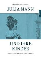 Julia Mann und ihre Kinder: Heinrich - Thomas - Julia -  Carla - Viktor