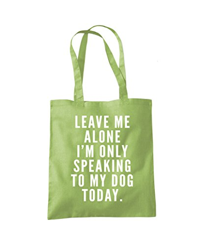 Leave me alone I am only speaking to my dog - Dog lover gift Tote Shopper Fashion Bag - Kiwi Green