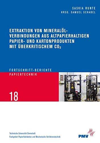 Extraktion von Mineralölverbindungen aus altpapierhaltigen Papier- und Kartonprodukten mit überkritischem CO2 (Fortschritt-Berichte Papiertechnik /Progress in Paper Technology)