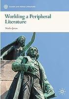 Worlding a Peripheral Literature (Canon and World Literature)