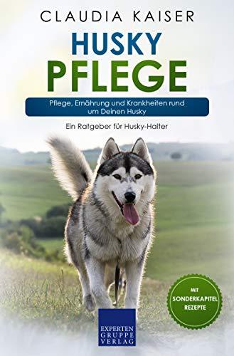 Husky Pflege: Pflege, Ernährung und Krankheiten rund um Deinen Husky (Husky Band 3)
