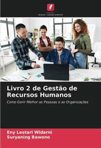 Livro 2 de Gestão de Recursos Humanos: Como Gerir Melhor as Pessoas e as Organizações