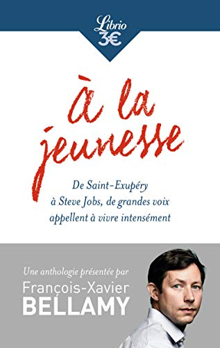 À la jeunesse: De Saint-Exupéry à Steve Jobs, de grandes voix appellent à vivre intensément
