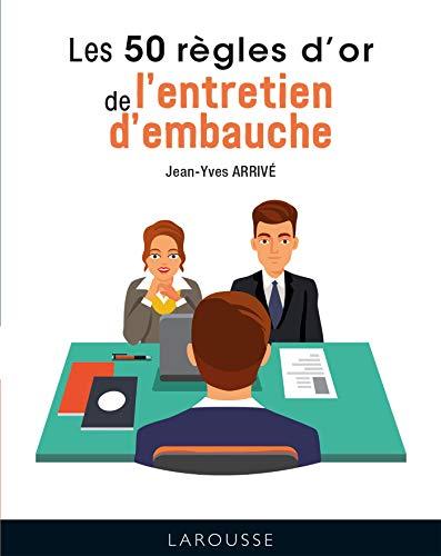 Les 50 règles d'or de l'entretien d'embauche (French Edition)