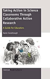 Taking Action in Science Classrooms Through Collaborative Action Research: A Guide for Educators