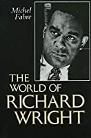 The World of Richard Wright (Center for the Study of Southern Culture)