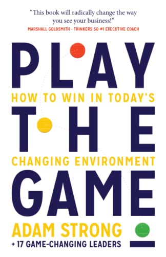 Compare Textbook Prices for Play the Game: How to Win in Today's Changing Environment  ISBN 9781784529536 by Strong, Adam,+ 17 Game-Changing Leaders
