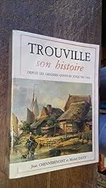 Trouville - Son histoire, depuis les origines connues jusqu'en 1830 de Michel Davy
