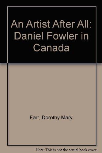 An Artist After All: Daniel Fowler in Canada