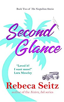 Second Glance (The Neapolitan Stories Book 2) by [Rebeca Seitz]