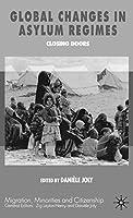 Global Changes in Asylum Regimes (Migration, Minorities and Citizenship)