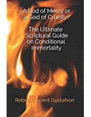 A God of Mercy or a God of Cruelty? The Ultimate Scriptural Guide on Conditional Immortality
