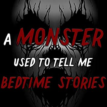 """""""A Monster Used to Tell Me Bedtime Stories"""""""