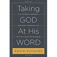Taking God At His Word: Why the Bible Is Knowable, Necessary, and Enough, and What That Means for You and Me (Paperback Edition)