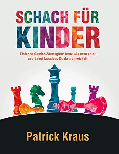 Schach Für Kinder: Einfache Gewinn-Strategien: Lerne, wie man spielt und dabei kreatives Denken entwickelt!