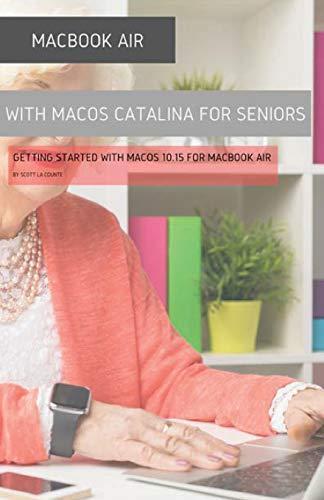 MacBook Air (Retina) with macOS Catalina For Seniors: Getting Started with MacOS 10.15 For MacBook Air