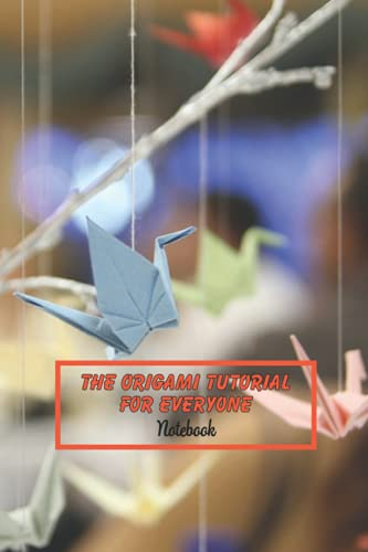 The Origami Tutorial For Everyone Notebook: Notebook|Journal| Diary/ Lined - Size 6x9 Inches 100 Pages