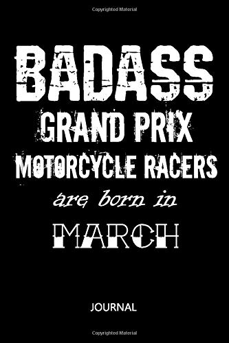 Badass Grand Prix motorcycle racers are born in March Notebook Birthday gift: Lined Notebook / Journal Gift, 110 Pages, 6x9, Soft Cover, Matte Finish