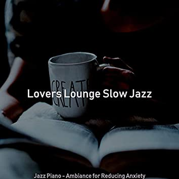 Jazz Piano - Ambiance for Reducing Anxiety