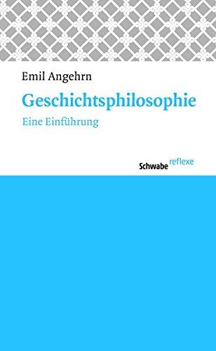Geschichtsphilosophie: Eine Einführung: Eine Einfuhrung (Schwabe reflexe, Band 18)