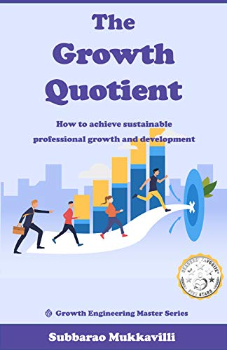 The Growth Quotient: How to achieve sustainable professional growth and development (Growth Engineering Master Series Book 1)