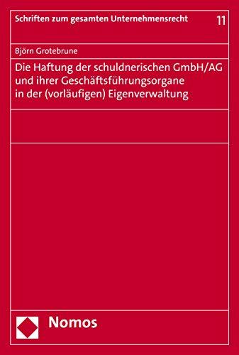 Die Haftung der schuldnerischen GmbH/AG und ihrer Geschäftsführungsorgane in der (vorläufigen) Eigenverwaltung (Schriften Zum Gesamten Unternehmensrecht, Band 11)