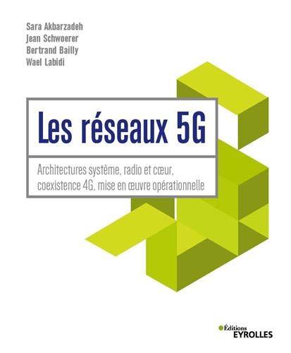 Les réseaux 5G : Architecture système, radio et coeur, coexistence 4G, mise en oeuvre opérationelle