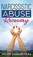 Narcissistic Abuse Recovery The Ultimate Guide to understanding Narcissism and Healing From Narcissistic Lovers, Mothers and everything in between by Disarming the Narcissist: The Ultimate Guide to understanding Narcissism and Healing From Narcissistic Lo