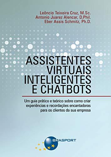 Assistentes Virtuais Inteligentes e Chatbots: Um guia prático e teórico sobre como criar experiências e recordações encantadoras para os clientes da sua empresa