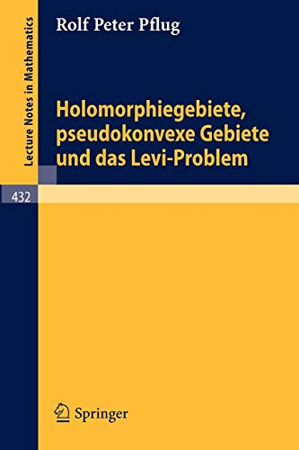 Holomorphiegebiete, Pseudokonvexe Gebiete und das Levi-Problem (Lecture Notes in Mathematics (432), Band 432)
