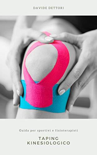 TAPING KINESIOLOGICO: Guida all'utilizzo e all'applicazione del tape per sportivi e fisioterapisti (I GRANDI MANUALI)