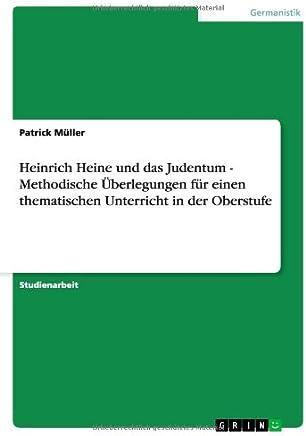 Heinrich Heine und das Judentum - Methodische Überlegungen für einen thematischen Unterricht in der Oberstufe