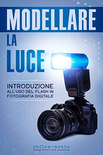 Modellare la luce: Introduzione alluso del flash in fotografia ...