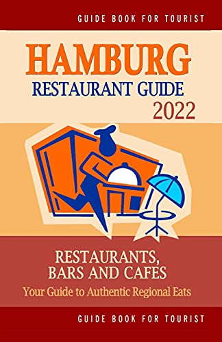 Hamburg Restaurant Guide 2022: Your Guide to Authentic Regional Eats in Hamburg, Germany (Restaurant Guide 2022)