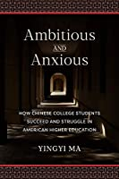Ambitious and Anxious: How Chinese College Students Succeed and Struggle in American Higher Education