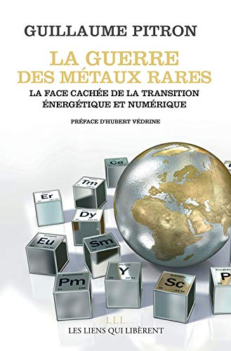La guerre des métaux rares: La face cachée de la transition énergétique et numérique
