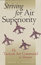 Striving for Air Superiority: The Tactical Air Command in Vietnam (Williams-Ford Texas A&M University Military History Series Book 76)
