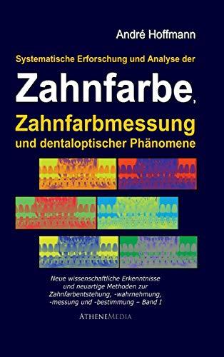 Systematische Erforschung und Analyse der Zahnfarbe, Zahnfarbmessung und dentaloptischer Phänomene: Neue wissenschaftliche Erkenntnisse und neuartige Methoden zur Zahnfarbmessung und -bestimmung