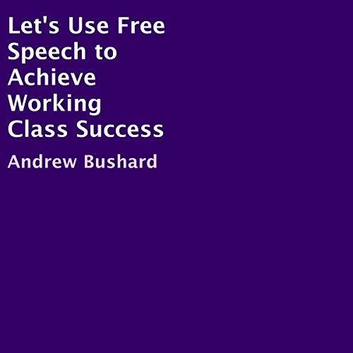 Couverture de Let's Use Free Speech to Achieve Working Class Success