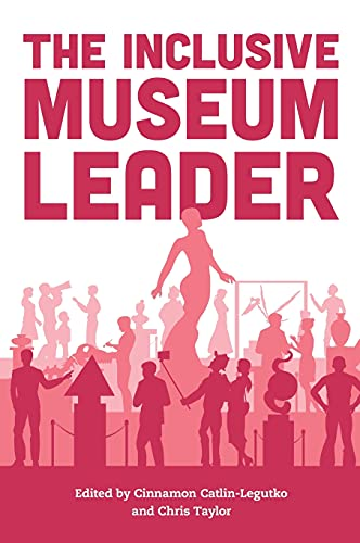 Compare Textbook Prices for The Inclusive Museum Leader American Alliance of Museums Annotated Edition ISBN 9781538152249 by Catlin-Legutko, Cinnamon,Taylor, Chris