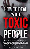 How to Deal with Toxic People: Do You Know Someone Toxic who puts your life in Conflict? I Would like to offer you a way to Exclude Toxic and Narcissistic People from your life, or to Limit their Influence on You.