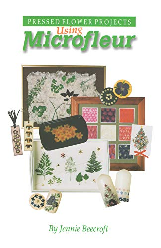 Using Microfleur: Pressed Flower Projects (English Edition)
