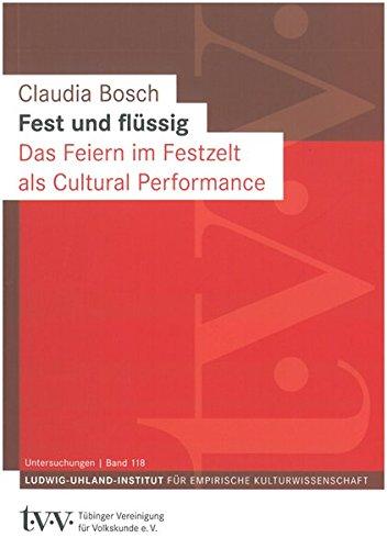 Fest und flüssig: Das Feiern im Festzelt als Cultural Performance (Untersuchungen des Ludwig-Uhland-Instituts)
