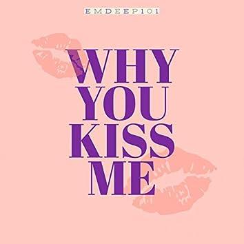 Why You Kiss Me