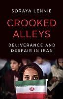 Crooked Alleys: Deliverance and Despair in Iran