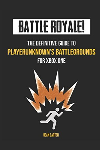 BATTLE ROYALE! - The Definitive Guide to Playerunknown's Battlegrounds for Xbox One