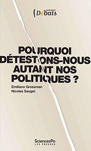 Pourquoi détestons-nous autant nos politiques ? (French Edition)