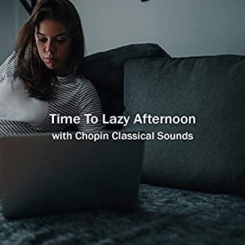 Time to Lazy Afternoon with Chopin Classical Sounds