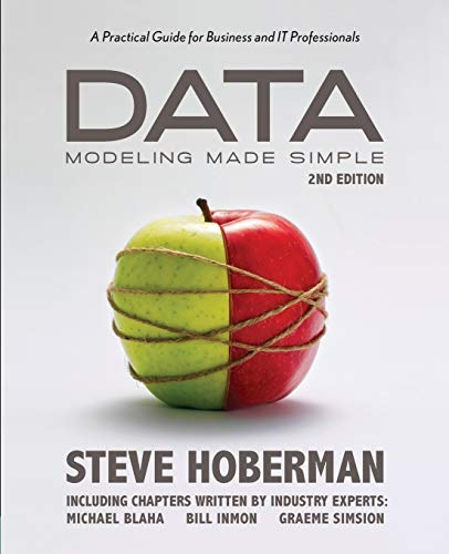 Compare Textbook Prices for Data Modeling Made Simple, : A Practical Guide for Business and IT Professionals Second Edition ISBN 9780977140060 by Steve Hoberman,Carol Lehn,Michael Blaha,Bill Inmon,Graeme Simsion